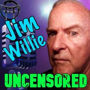 JIM WILLIE UNCENSORED